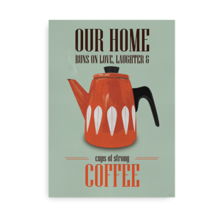 Our home runs on love laughter and cups of strong coffee