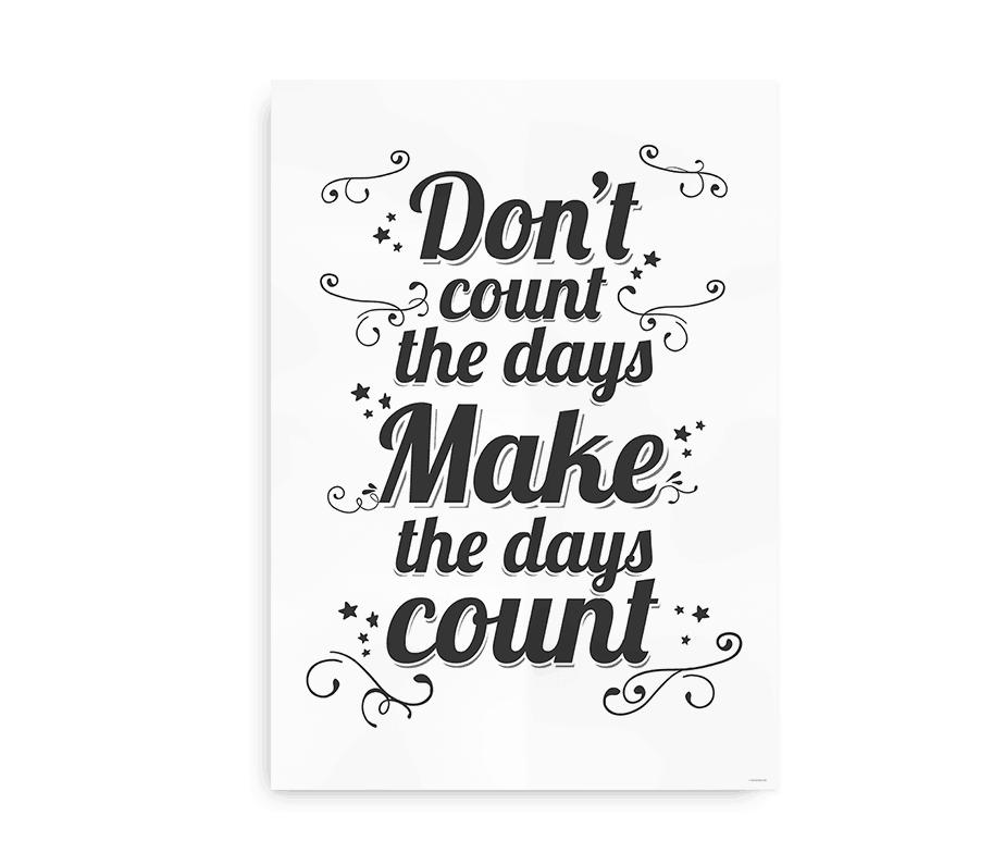 Don't count the days, make the days count - plakat med citat i sort og hvid