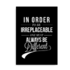 """In order to be irreplaceable one must always be different"" - plakat med citat"