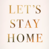 plakat close up - Let's Stay Home tekst
