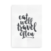 Eat Well Travel Often - plakat med citat sort på hvid baggrund