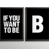 If you want to be - B - plakat - sort