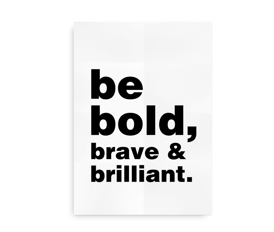 Be bold, brave and brilliant - simpel Helvetica citatplakat